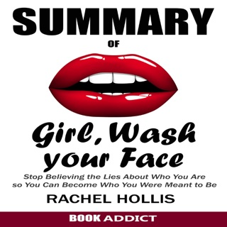 SUMMARY Of Girl, Wash Your Face: Stop Believing the Lies About Who You Are so You Can Become Who You Were Meant to Be by Rachel Hollis (Unabridged) E-Book Download