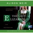 The Lady Elizabeth: A Novel (Unabridged) MP3 Audiobook