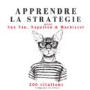 Apprendre la stratégie avec Sun Tzu, Machiavel, Napoléon MP3 Audiobook