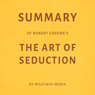 Summary of Robert Greene's The Art of Seduction by Milkyway Media (Unabridged) E-Book Download