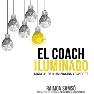 El Coach Iluminado: Manual de iluminación low cost (Consciencia nº 4) [The Illuminated Coach: Manual of Low Cost Lighting (Consciousness nº 4)] (Unabridged) Escucha, Reseñas de audiolibros y descarga de MP3