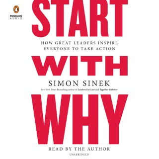 Start with Why: How Great Leaders Inspire Everyone to Take Action (Unabridged) MP3 Download