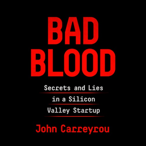 Bad Blood: Secrets and Lies in a Silicon Valley Startup (Unabridged) Listen, MP3 Download