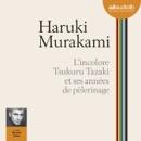 L'Incolore Tsukuru Tazaki et ses années de pèlerinage MP3 Audiobook