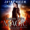 Demon Born Magic: Ella Grey, Book 3 MP3 Audiobook