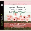 What Happens When Women Say Yes to God: Experiencing Life in Extraordinary Ways MP3 Audiobook