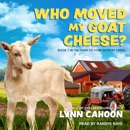 Who Moved My Goat Cheese?: Farm-to-Fork Mysteries, Book 1 MP3 Audiobook
