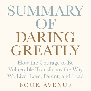 Summary of Daring Greatly: How the Courage to Be Vulnerable Transforms the Way We Live, Love, Parent, and Lead: by Brené Brown (Unabridged) E-Book Download