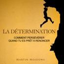 La détermination: Comment persévérer quand tu es prêt à renoncer [Determination: How to persevere when you are ready to give up] (Unabridged) MP3 Audiobook
