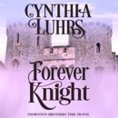 Forever Knight: A Thornton Brothers Time Travel Romance, Book 2 (Unabridged) MP3 Audiobook