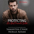 Protecting His Best Friend's Sister: The Protectors, Book 1 (Unabridged) MP3 Audiobook