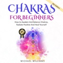 Chakras for Beginners: How to Awaken and Balance Chakras, Radiate Positive Energy and Heal Yourself (Unabridged) MP3 Audiobook