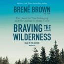 Braving the Wilderness: The Quest for True Belonging and the Courage to Stand Alone (Unabridged) MP3 Audiobook