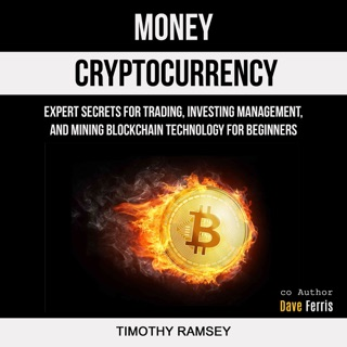Money: Cryptocurrency: Expert Secrets for Trading, Investing Management, and Mining Blockchain Technology for Beginners (Unabridged) E-Book Download