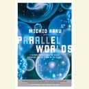 Download Parallel Worlds: A Journey Through Creation, Higher Dimensions, and the Future of the Cosmos (Unabridged) MP3