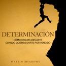 Determinación [Determination]: Cómo Seguir Adelante Cuando Quieres Darte por Vencido [How to Go Ahead When You Want to Give Up] (Unabridged) MP3 Audiobook