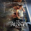 The Illusory Prophet: Singularity, Book 3 (Unabridged) MP3 Audiobook