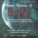 Seven Seasons of Buffy: Science Fiction and Fantasy Authors Discuss Their Favorite Television Show (Unabridged) MP3 Audiobook
