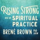 Rising Strong as a Spiritual Practice MP3 Audiobook
