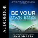 Be Your Own Boss as an Independent Author: A guide for beginners––How to start and grow your book business MP3 Audiobook