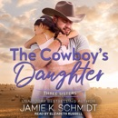 The Cowboy's Daughter: Three Sisters Ranch, Book 1 MP3 Audiobook