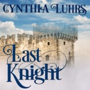 Last Knight: Thornton Brothers Time Travel: A Knights Through Time Romance, Book 7 (Unabridged) MP3 Audiobook