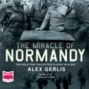 The Miracle of Normandy: The Role that Deception Played in D-Day MP3 Audiobook