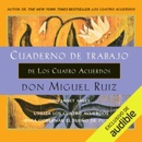 Cuaderno de trabajo de Los Cuatro Acuerdos [Workbook of The Four Agreements]: Utiliza Los Cuatro Acurerdos para gobernar el sueño de tu vida [Use the Four Agreements to Govern the Dream of Your Life] (Unabridged) MP3 Audiobook