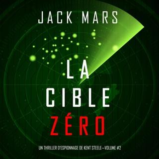 La Cible Zéro [The Zero Target]: Un Thriller d'Espionnage de L'Agent Zéro, Volume 2 [Agent Zero Spy Thriller, Volume 2] (Unabridged) E-Book Download