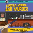 Marvels, Mochas, and Murder: Comics and Coffee Case Files, Book 1 (Unabridged) MP3 Audiobook
