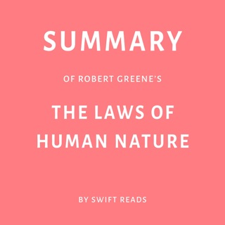 Summary of Robert Greene's The Laws of Human Nature by Swift Reads (Unabridged) E-Book Download