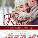 Christmas Kisses: An Echo Ridge Anthology MP3 Audiobook