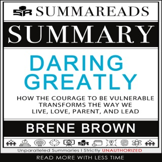 Summary of Daring Greatly: How the Courage to Be Vulnerable Transforms the Way We Live, Love, Parent, and Lead by Brené Brown E-Book Download