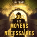 Tous les moyens nécessaires [Any Means Necessary]: Un thriller Luke Stone-Volume 1 [A Luke Stone Thriller, Book 1] (Unabridged) MP3 Audiobook