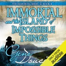 Immortal and the Island of Impossible Things: The Immortal Series, Book 4 (Unabridged) MP3 Audiobook