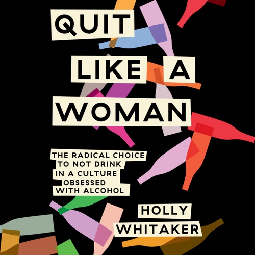 Quit Like a Woman: The Radical Choice to Not Drink in a Culture Obsessed with Alcohol (Unabridged) Listen, MP3 Download
