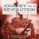 Journey to a Revolution: A Personal Memoir And History Of The Hungarian Revolution Of 1956 MP3 Audiobook