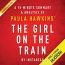 The Girl on the Train: A Novel by Paula Hawkins: A 15-minute Summary & Analysis (Unabridged) MP3 Audiobook