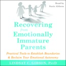 Recovering from Emotionally Immature Parents: Practical Tools to Establish Boundaries and Reclaim Your Emotional Autonomy MP3 Audiobook
