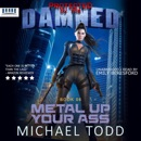 Metal up Your Ass: Protected by the Damned, Book 06 (Unabridged) MP3 Audiobook