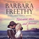 Between Now And Forever: The Callaways, Book 4 MP3 Audiobook