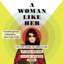 A Woman Like Her: The Story behind the Honor Killing of a Social Media Star MP3 Audiobook