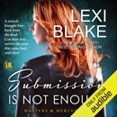 Submission Is Not Enough: Masters and Mercenaries Series, Book 12 (Unabridged) MP3 Audiobook