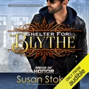 Shelter for Blythe: Badge of Honor: Texas Heroes, Book 11 (Unabridged) MP3 Audiobook