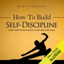 How to Build Self-Discipline: Resist Temptations and Reach Your Long-Term Goals (Unabridged) MP3 Audiobook
