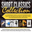 Short Classics Collection: A Christmas Carol, Alice in Wonderland, Call of the Wild, Dr. Jekyll and Mr. Hyde, The Metamorphosis, and More (Unabridged) MP3 Audiobook