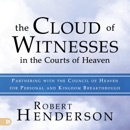 The Cloud of Witnesses in the Courts of Heaven: Partnering with the Council of Heaven for Personal and Kingdom Breakthrough (Unabridged) MP3 Audiobook