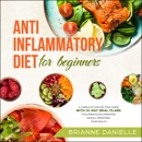 Anti-Inflammatory Diet for Beginners: A Complete Step-by-Step Guide with 21-Day Meal Plans to Eliminate Inflammation Quickly Improving Your Health (Unabridged) MP3 Audiobook
