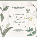 A Woman's Secret to a Balanced Life: Finding God's Refreshing Priorities for You MP3 Audiobook