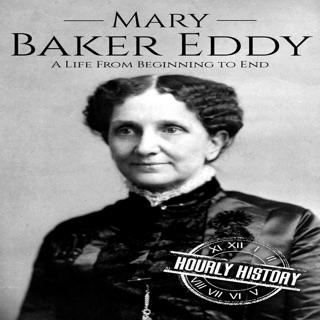 Mary Baker Eddy: A Life from Beginning to End: Biographies of Women in History, Book 10 (Unabridged) E-Book Download